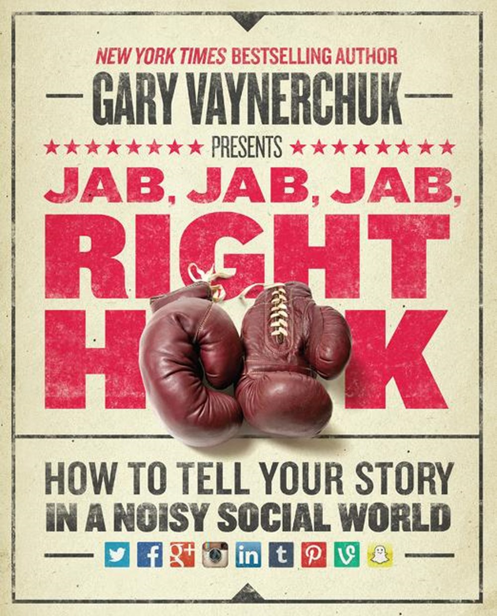 Jab, Jab, Jab, Right Hook How to Tell Your Story in a Noisy Social World
