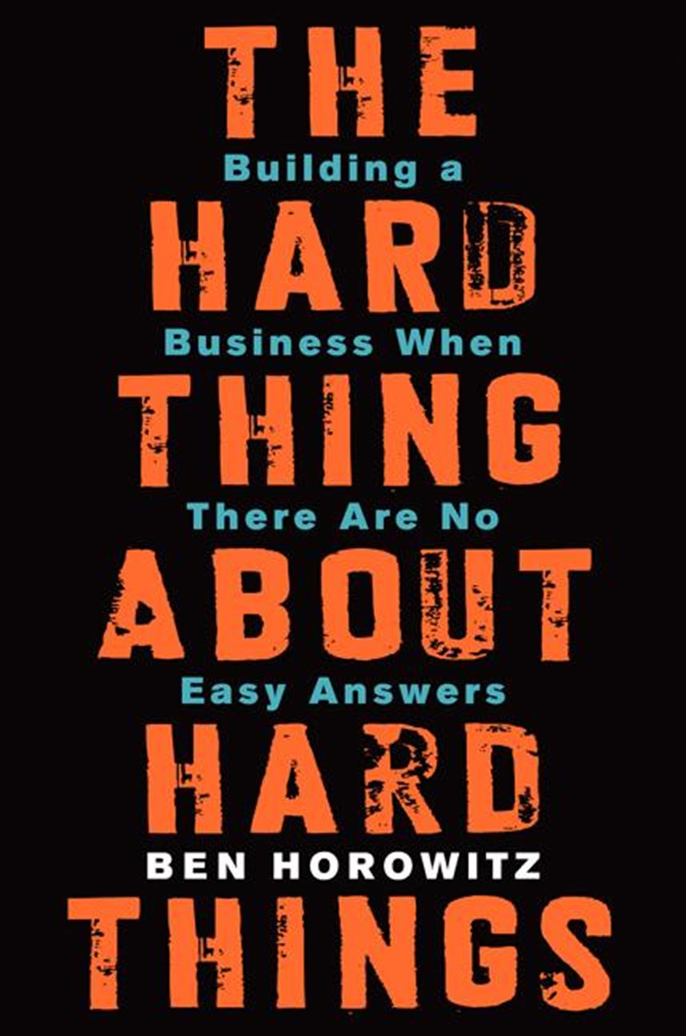 Hard Thing about Hard Things Building a Business When There Are No Easy Answers