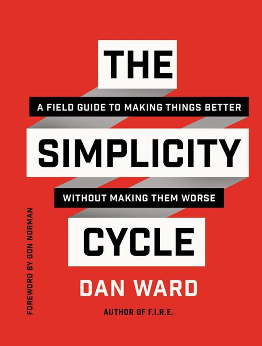 Simplicity Cycle: A Field Guide to Making Things Better Without Making Them Worse
