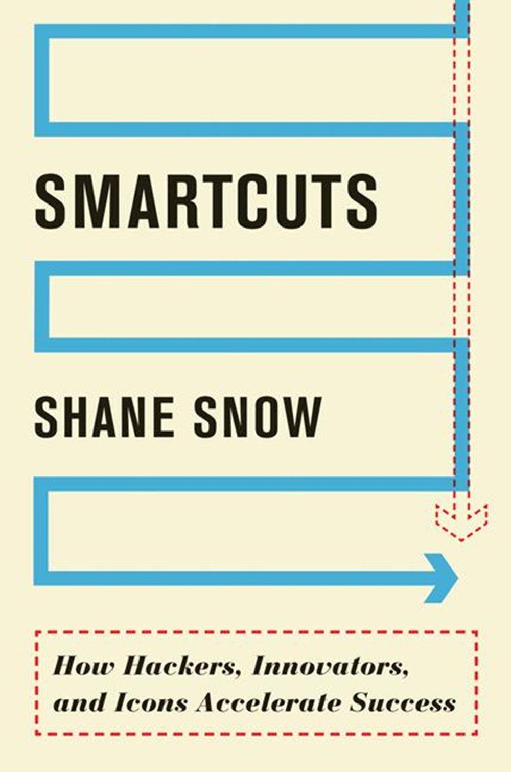 Smartcuts How Hackers, Innovators, and Icons Accelerate Success