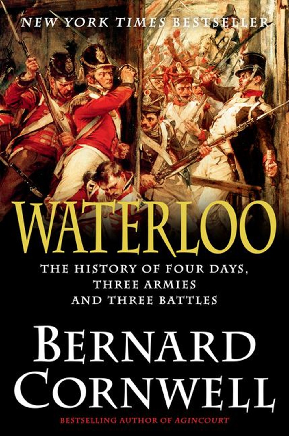 Waterloo The History of Four Days, Three Armies, and Three Battles