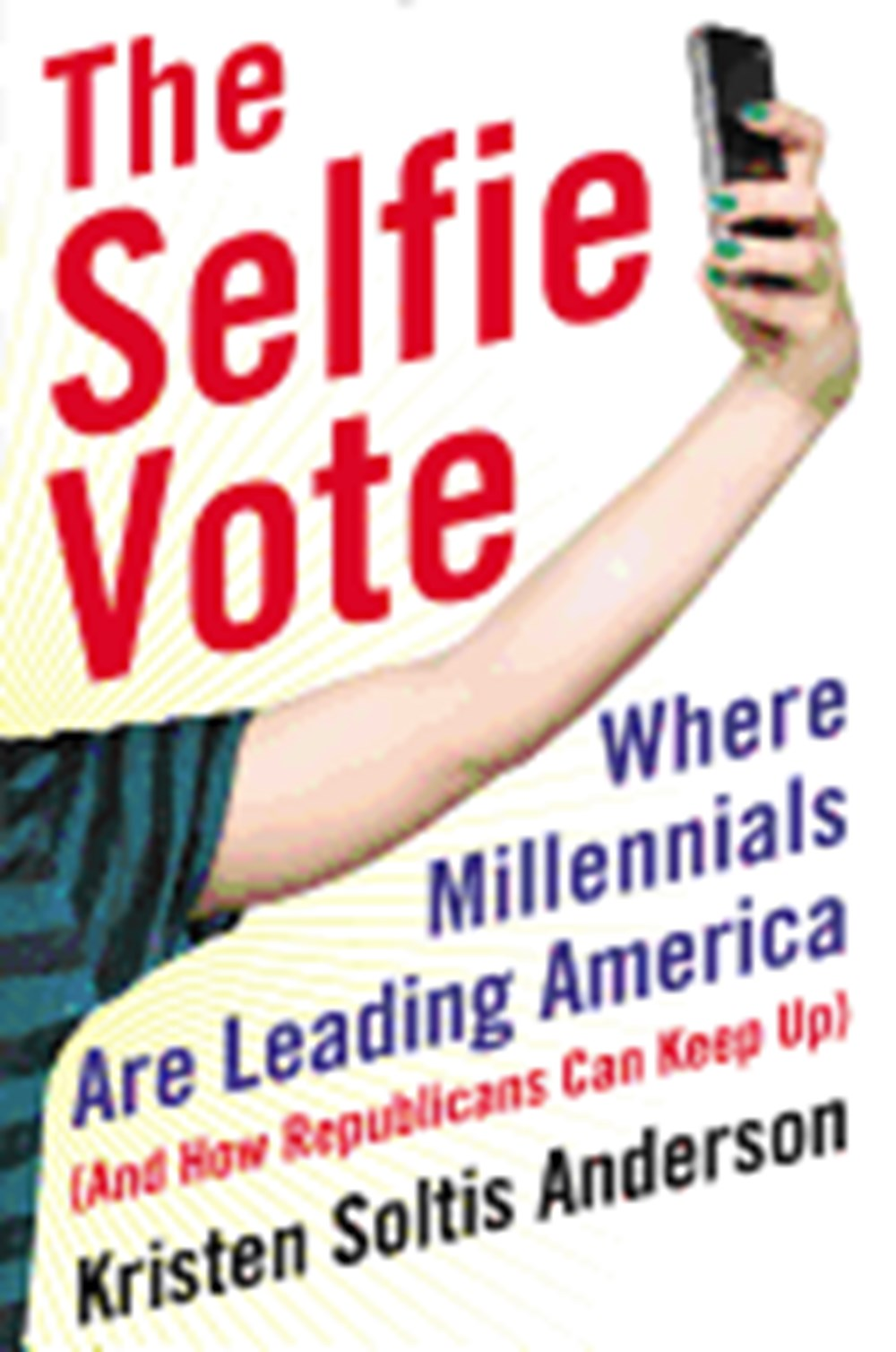 Selfie Vote Where Millennials Are Leading America (and How Republicans Can Keep Up)