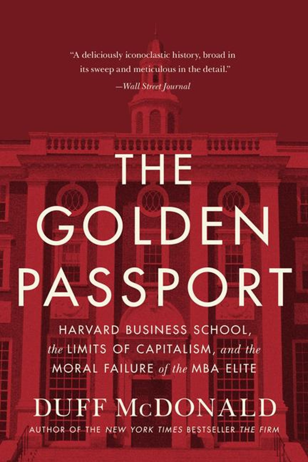 Golden Passport Harvard Business School, the Limits of Capitalism, and the Moral Failure of the MBA
