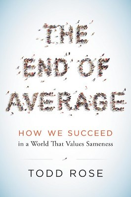 End of Average: How We Succeed in a World That Values Sameness