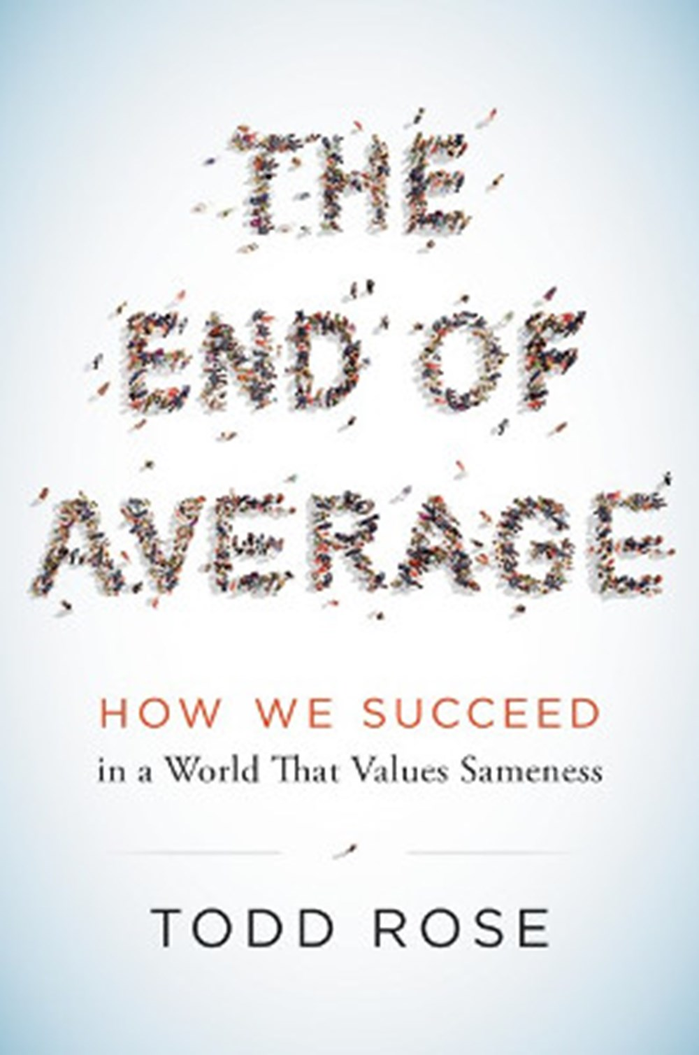 End of Average How We Succeed in a World That Values Sameness