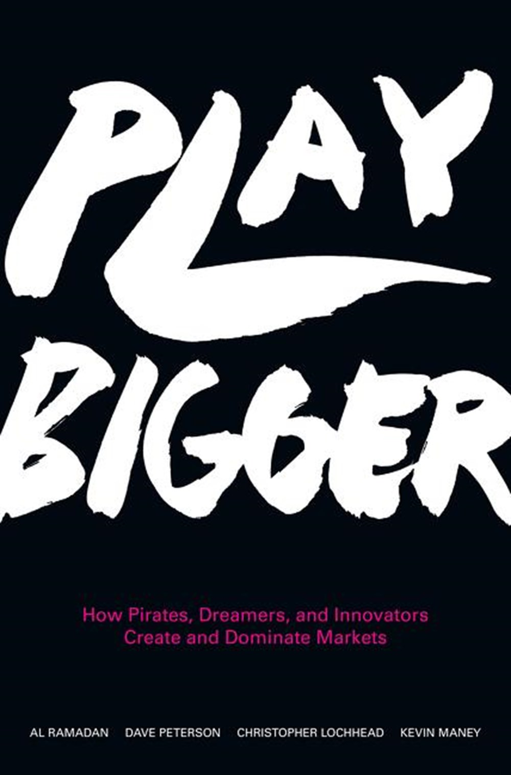 Play Bigger How Pirates, Dreamers, and Innovators Create and Dominate Markets