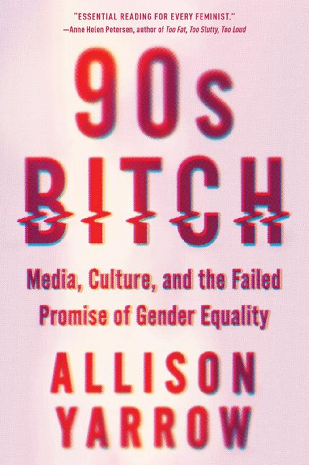 90s Bitch Media, Culture, and the Failed Promise of Gender Equality