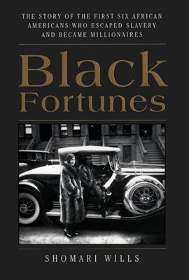 Black Fortunes: The Story of the First Six African Americans Who Survived Slavery and Became Millionaires
