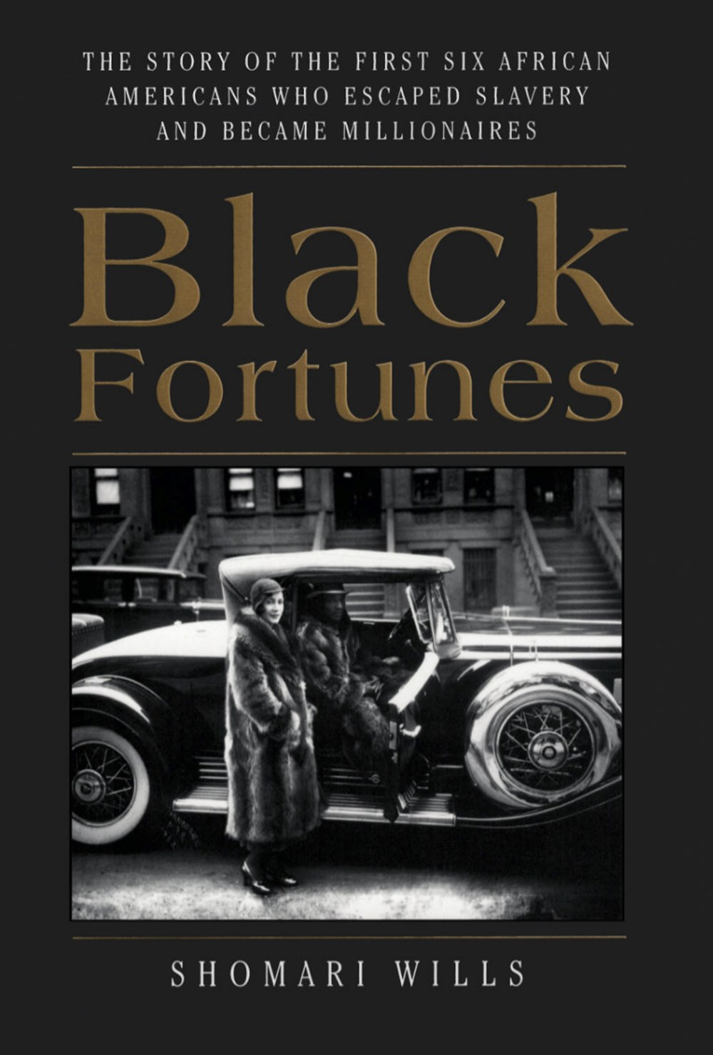 Black Fortunes The Story of the First Six African Americans Who Survived Slavery and Became Milliona