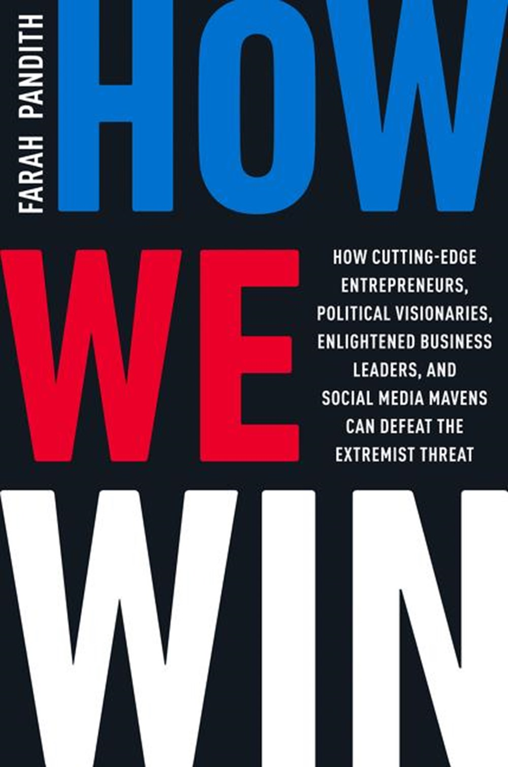 How We Win How Cutting-Edge Entrepreneurs, Political Visionaries, Enlightened Business Leaders, and