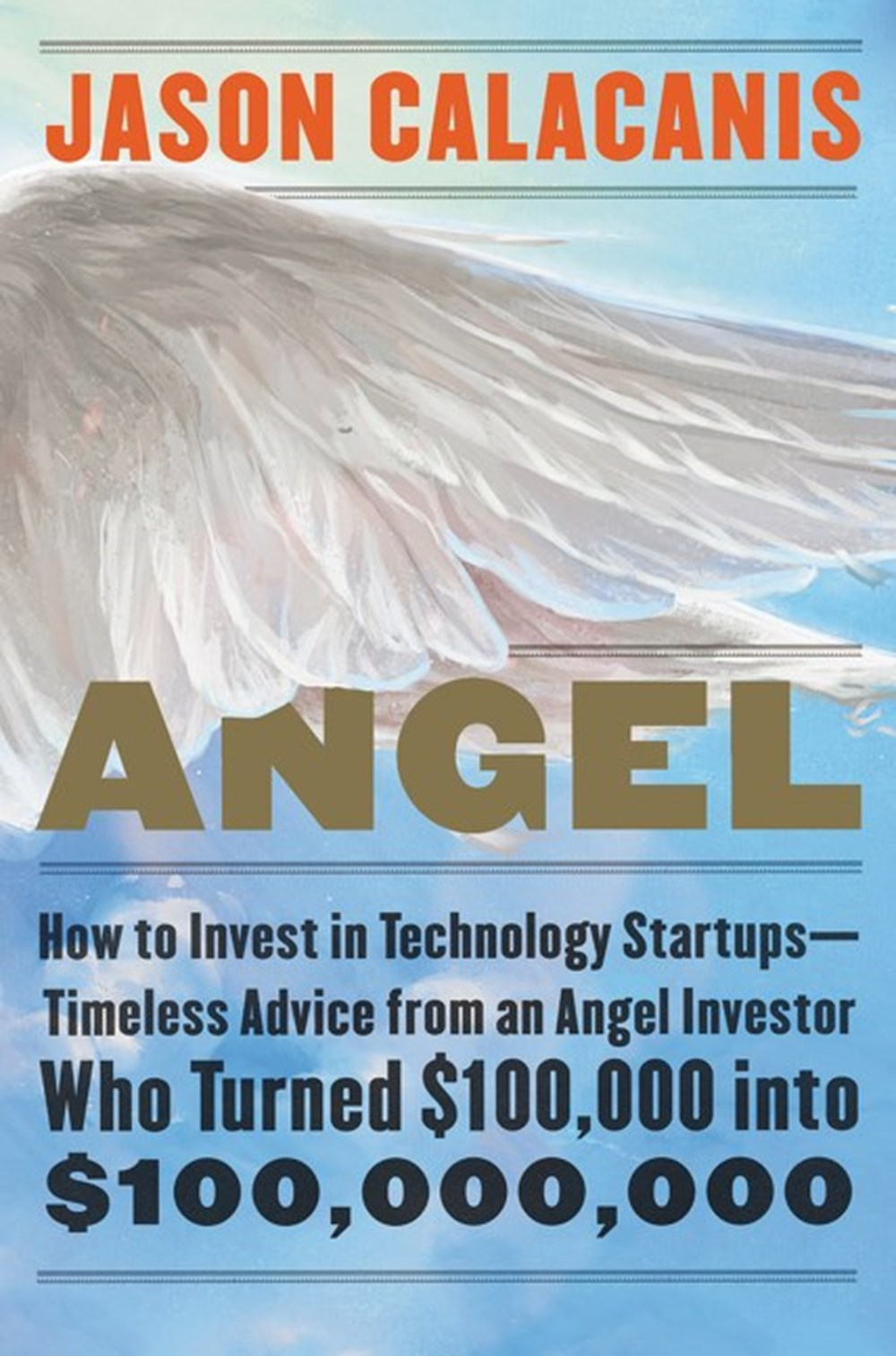 Angel How to Invest in Technology Startups--Timeless Advice from an Angel Investor Who Turned $100,0