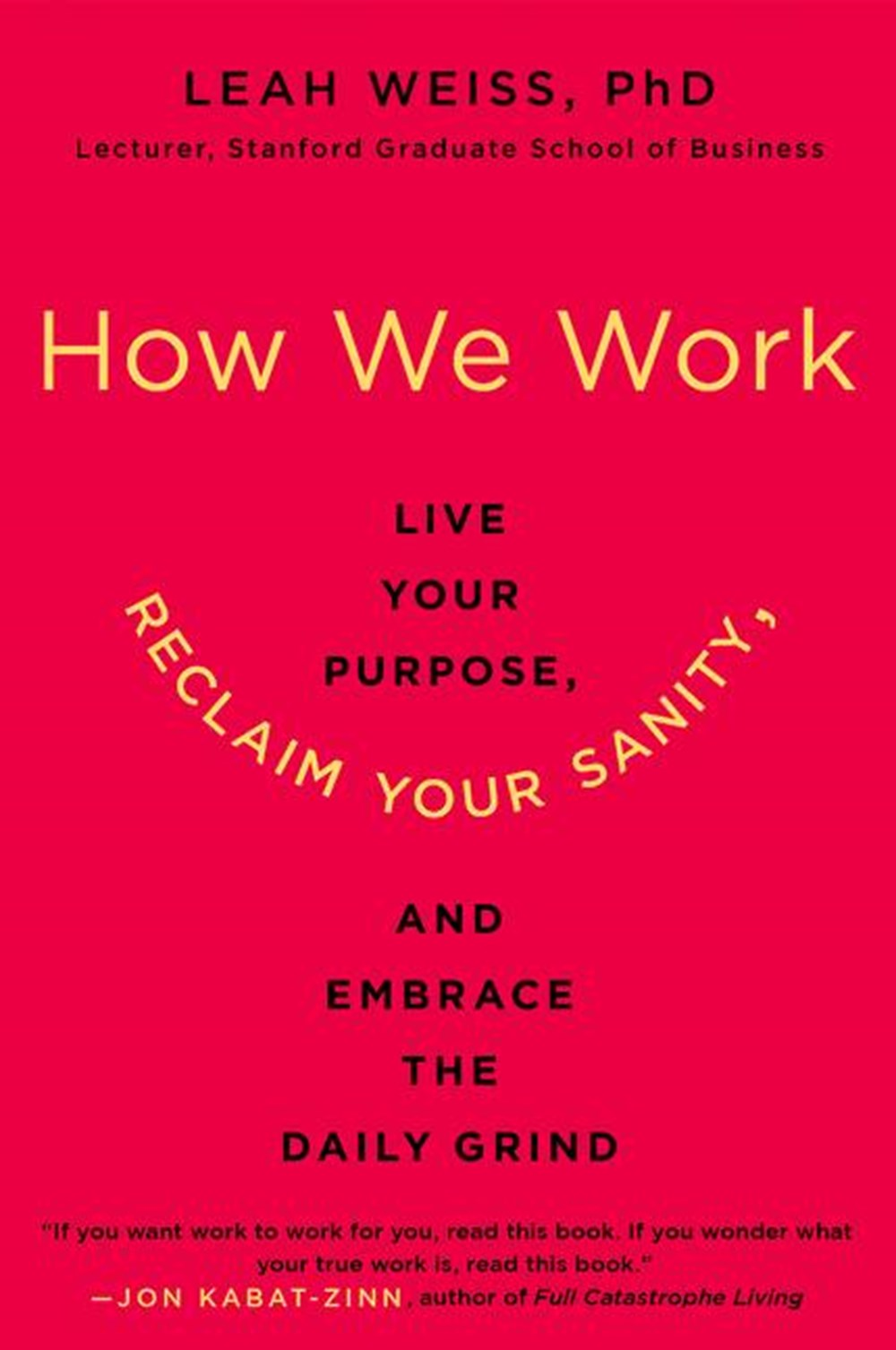 How We Work Live Your Purpose, Reclaim Your Sanity, and Embrace the Daily Grind