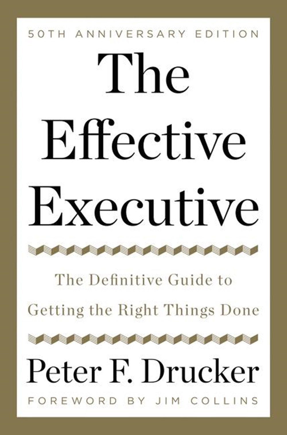 Effective Executive The Definitive Guide to Getting the Right Things Done