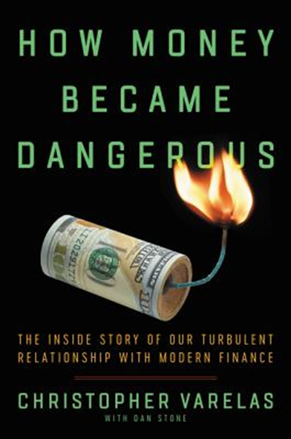 How Money Became Dangerous The Inside Story of Our Turbulent Relationship with Modern Finance