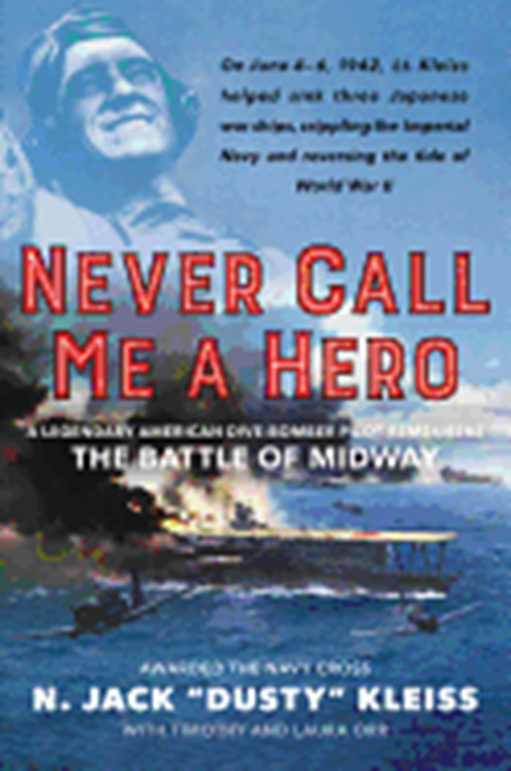 Never Call Me a Hero A Legendary American Dive-Bomber Pilot Remembers the Battle of Midway