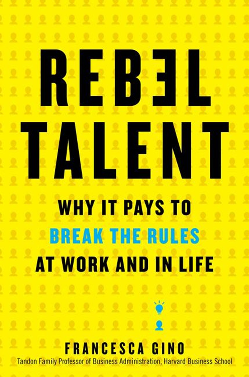 Rebel Talent Why It Pays to Break the Rules at Work and in Life