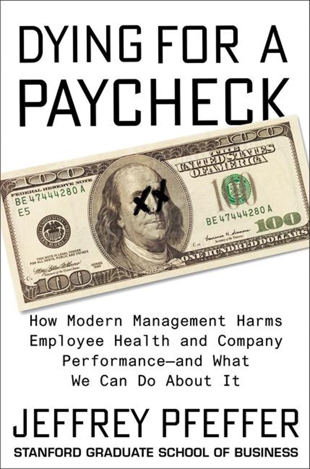 Dying for a Paycheck How Modern Management Harms Employee Health and Company Performance--And What W