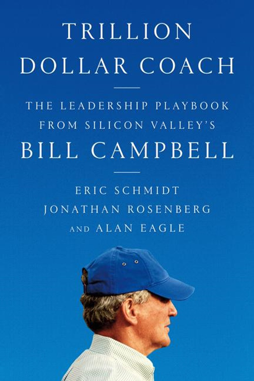 Trillion Dollar Coach The Leadership Playbook of Silicon Valley's Bill Campbell