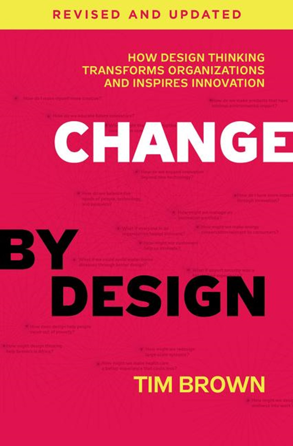 Change by Design How Design Thinking Transforms Organizations and Inspires Innovation (Revised, Upda