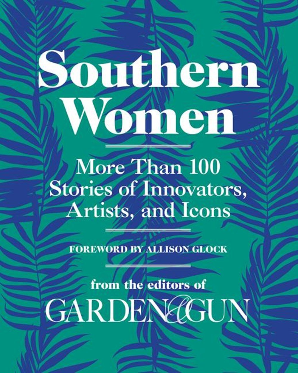 Southern Women More Than 100 Stories of Innovators, Artists, and Icons