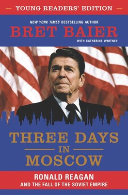Three Days in Moscow: Ronald Reagan and the Fall of the Soviet Empire (Young Readers')