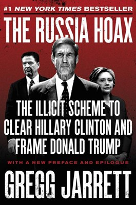 Russia Hoax: The Illicit Scheme to Clear Hillary Clinton and Frame Donald Trump