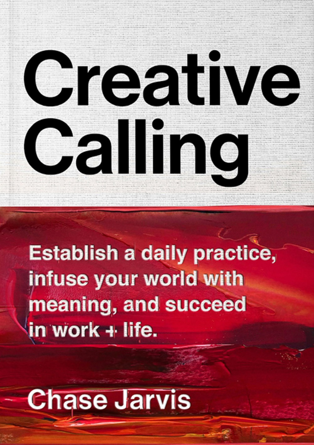 Creative Calling Establish a Daily Practice, Infuse Your World with Meaning, and Succeed in Work + L