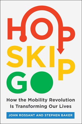 Hop, Skip, Go: How the Mobility Revolution Is Transforming Our Lives