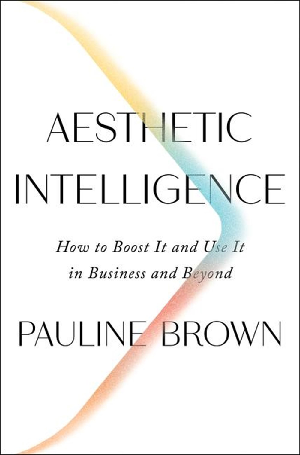 Aesthetic Intelligence How to Boost It and Use It in Business and Beyond