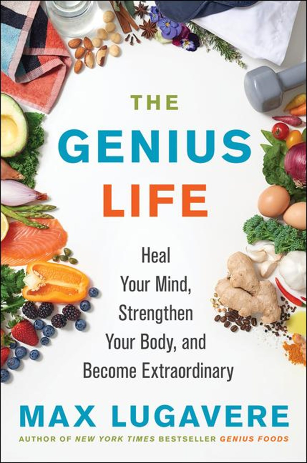 Genius Life Heal Your Mind, Strengthen Your Body, and Become Extraordinary