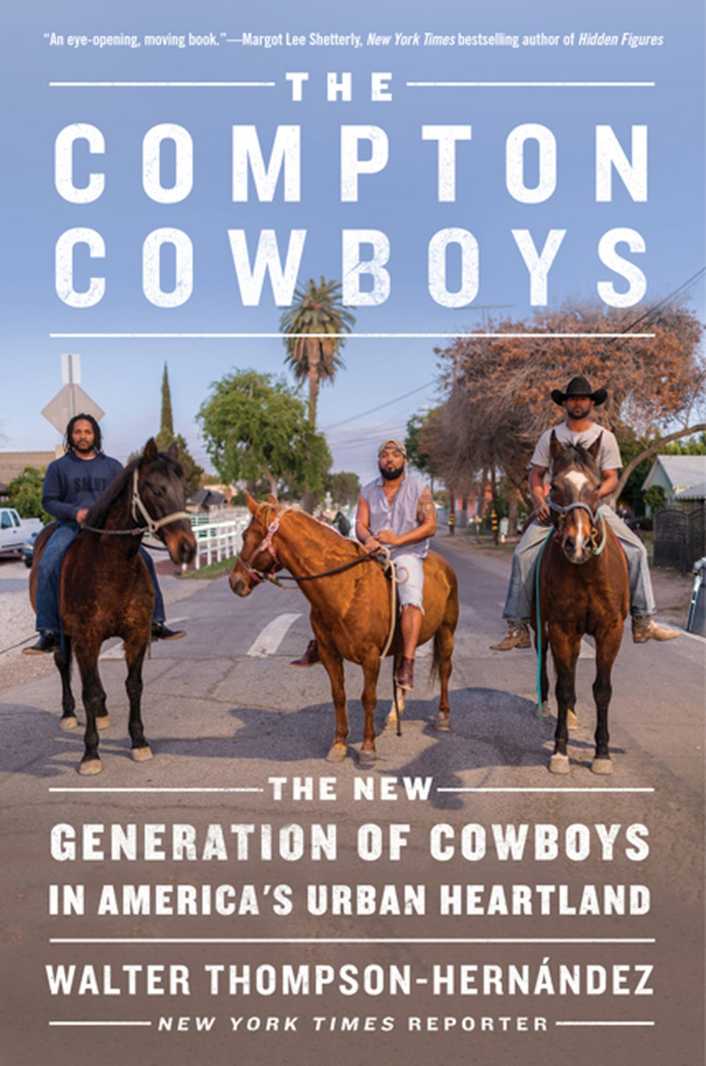 Compton Cowboys The New Generation of Cowboys in America's Urban Heartland