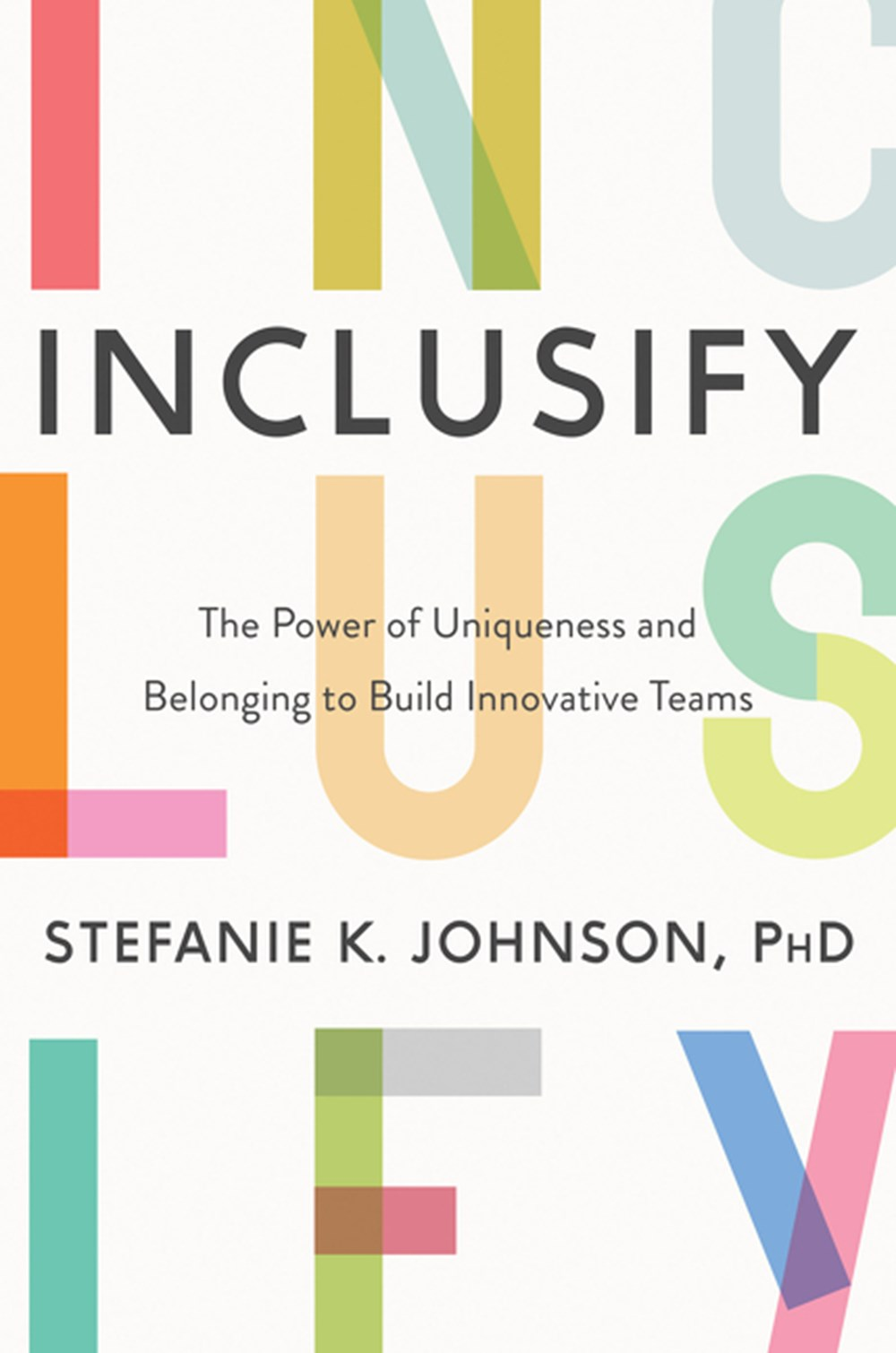 Inclusify The Power of Uniqueness and Belonging to Build Innovative Teams