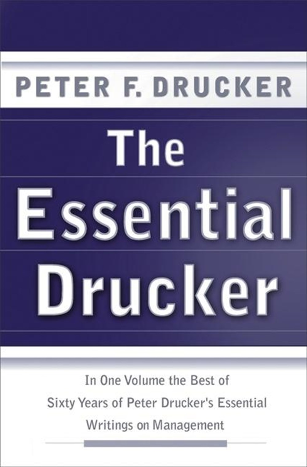 Essential Drucker: In One Volume the Best of Sixty Years of Peter Drucker's Essential Writings on Ma