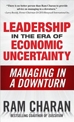 Leadership in the Era of Economic Uncertainty: Managing in a Downturn