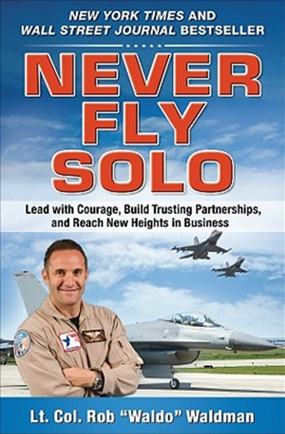 Never Fly Solo Lead with Courage, Build Trusting Partnerships, and Reach New Heights in Business