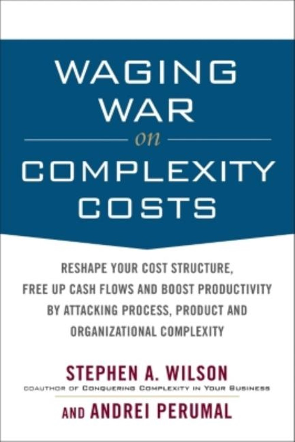 Waging War on Complexity Costs Reshape Your Cost Structure, Free Up Cash Flows and Boost Productivit