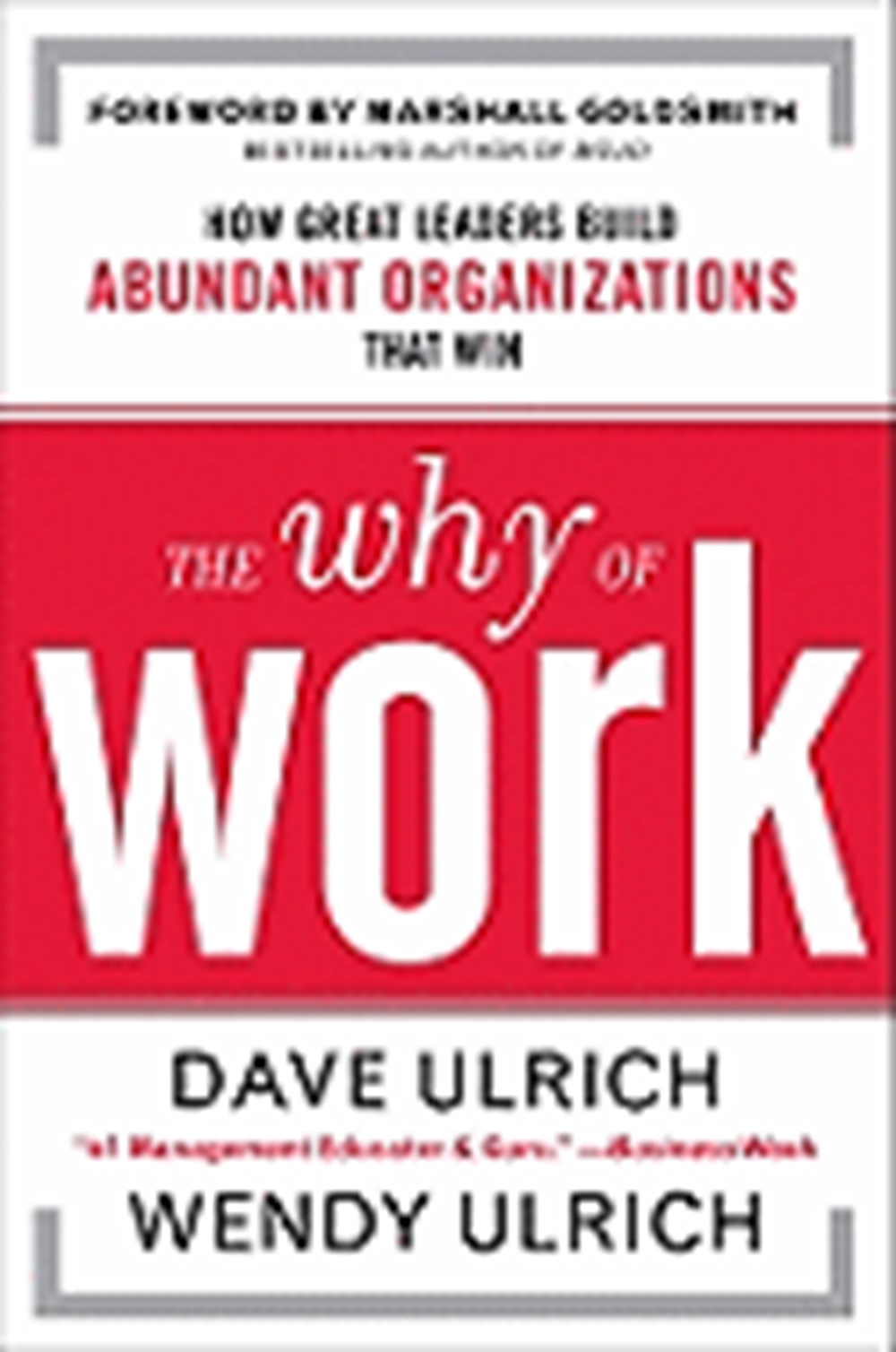 Why of Work How Great Leaders Build Abundant Organizations That Win