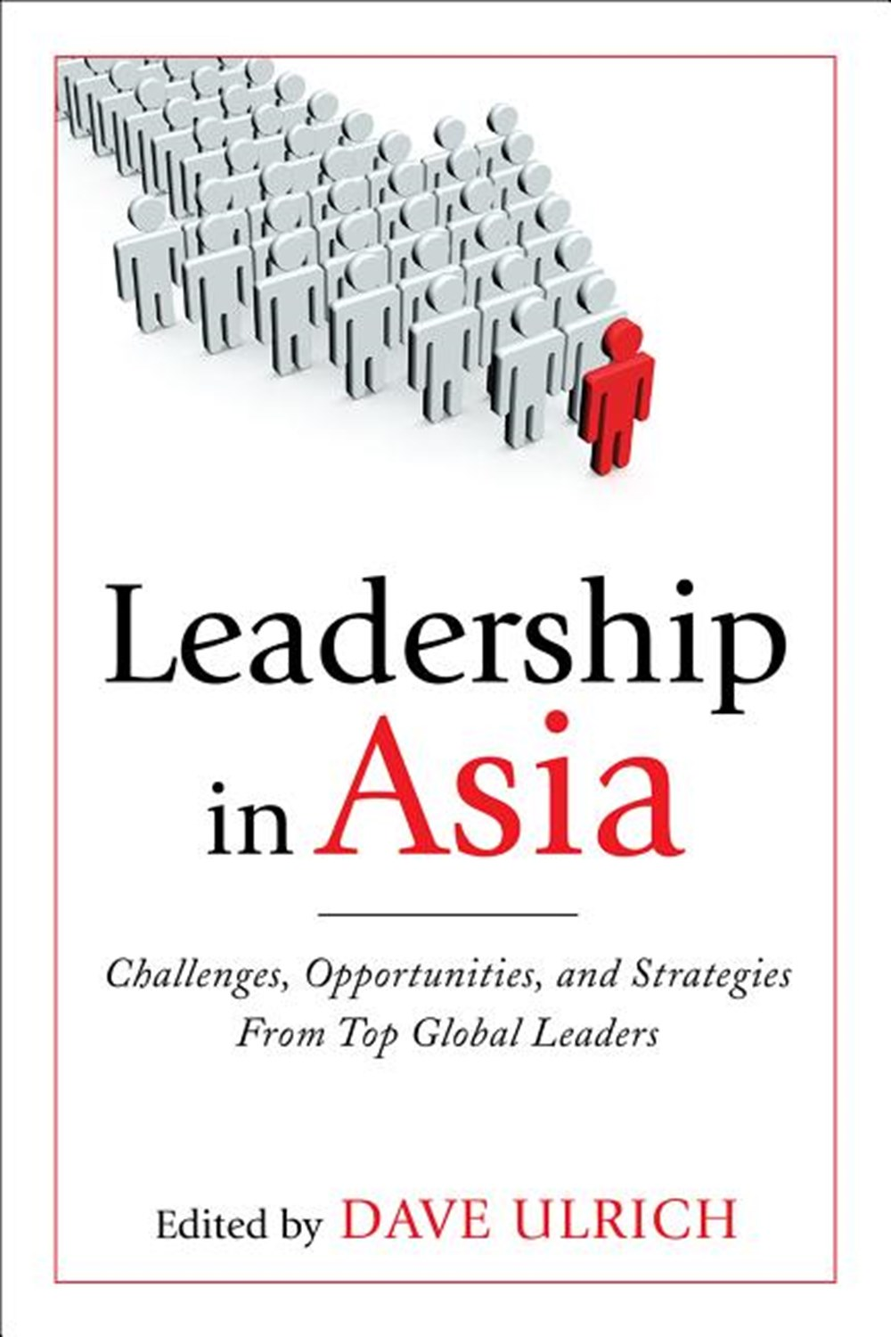 Leadership in Asia Challenges, Opportunities, and Strategies from Top Global Leaders