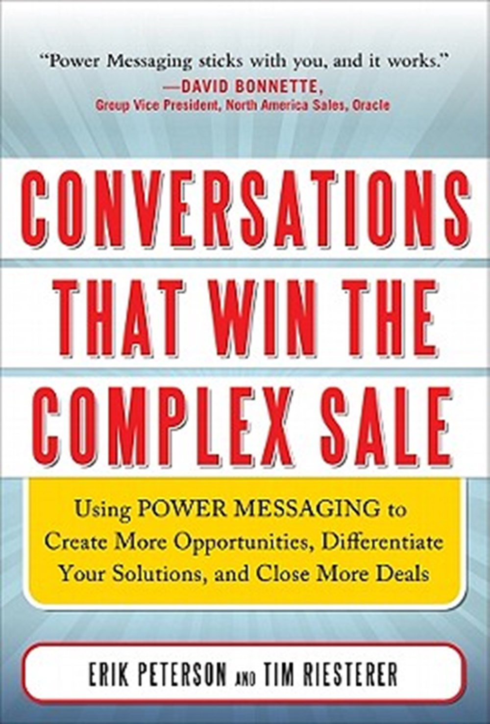Conversations That Win the Complex Sale Using Power Messaging to Create More Opportunities, Differen