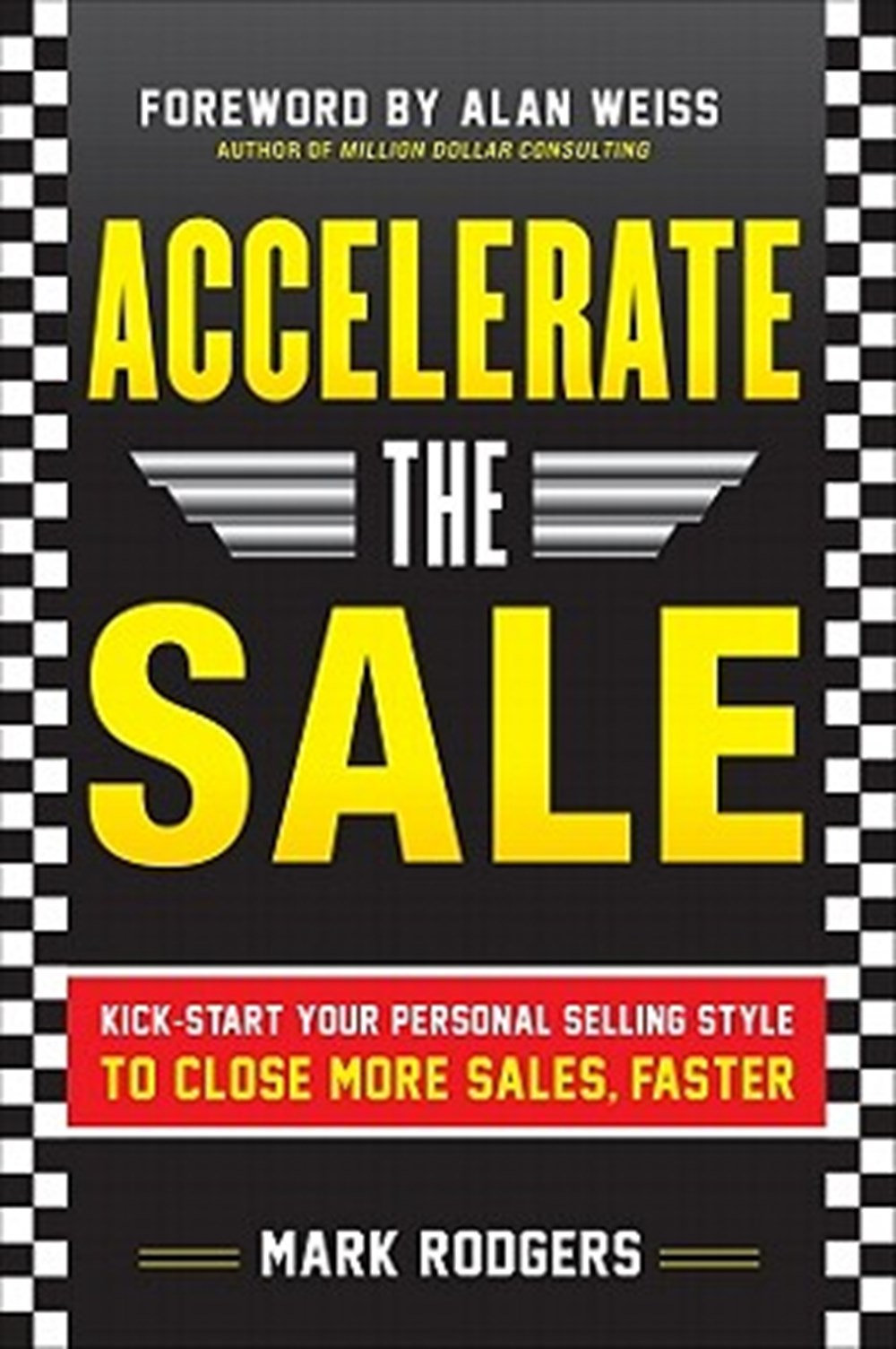 Accelerate the Sale Kick-Start Your Personal Selling Style to Close More Sales, Faster