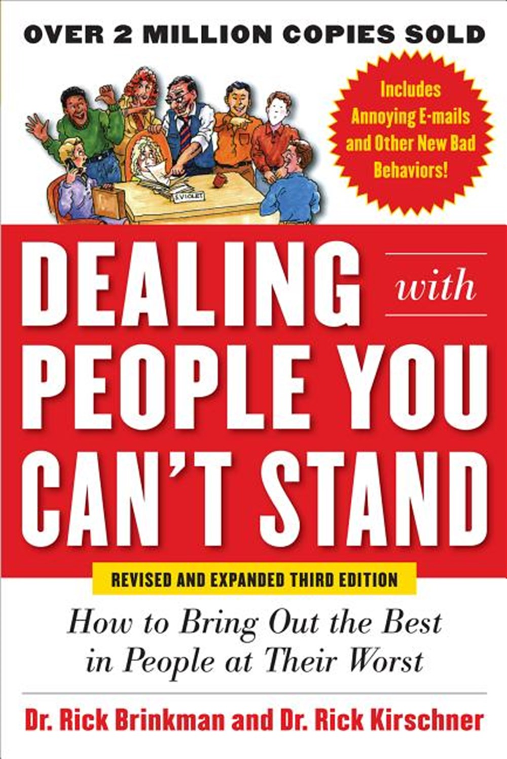 Dealing with People You Can't Stand How to Bring Out the Best in People at Their Worst (Revised, Exp