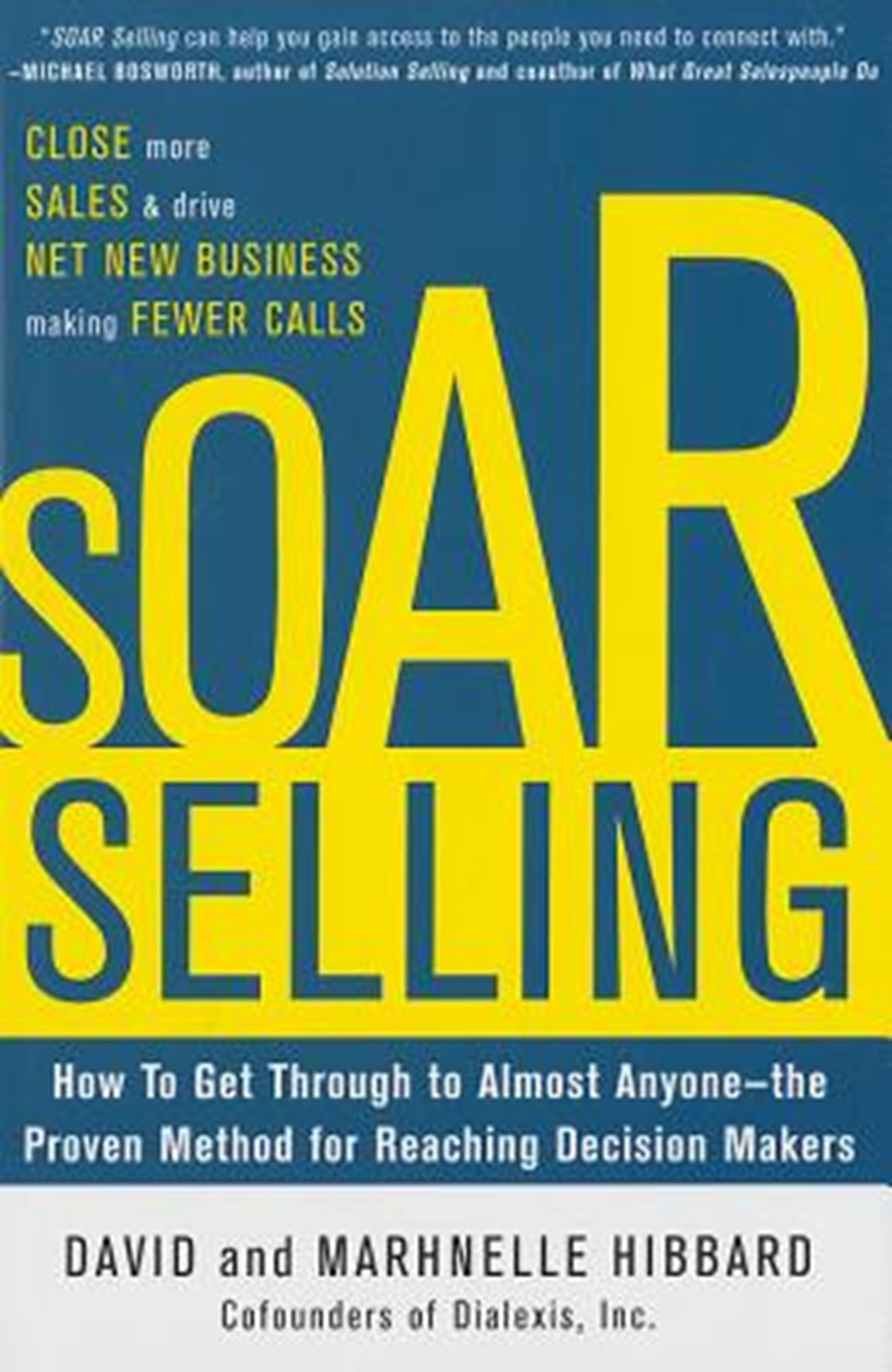 Soar Selling How to Get Through to Almost Anyone - The Proven Method for Reaching Decision Makers