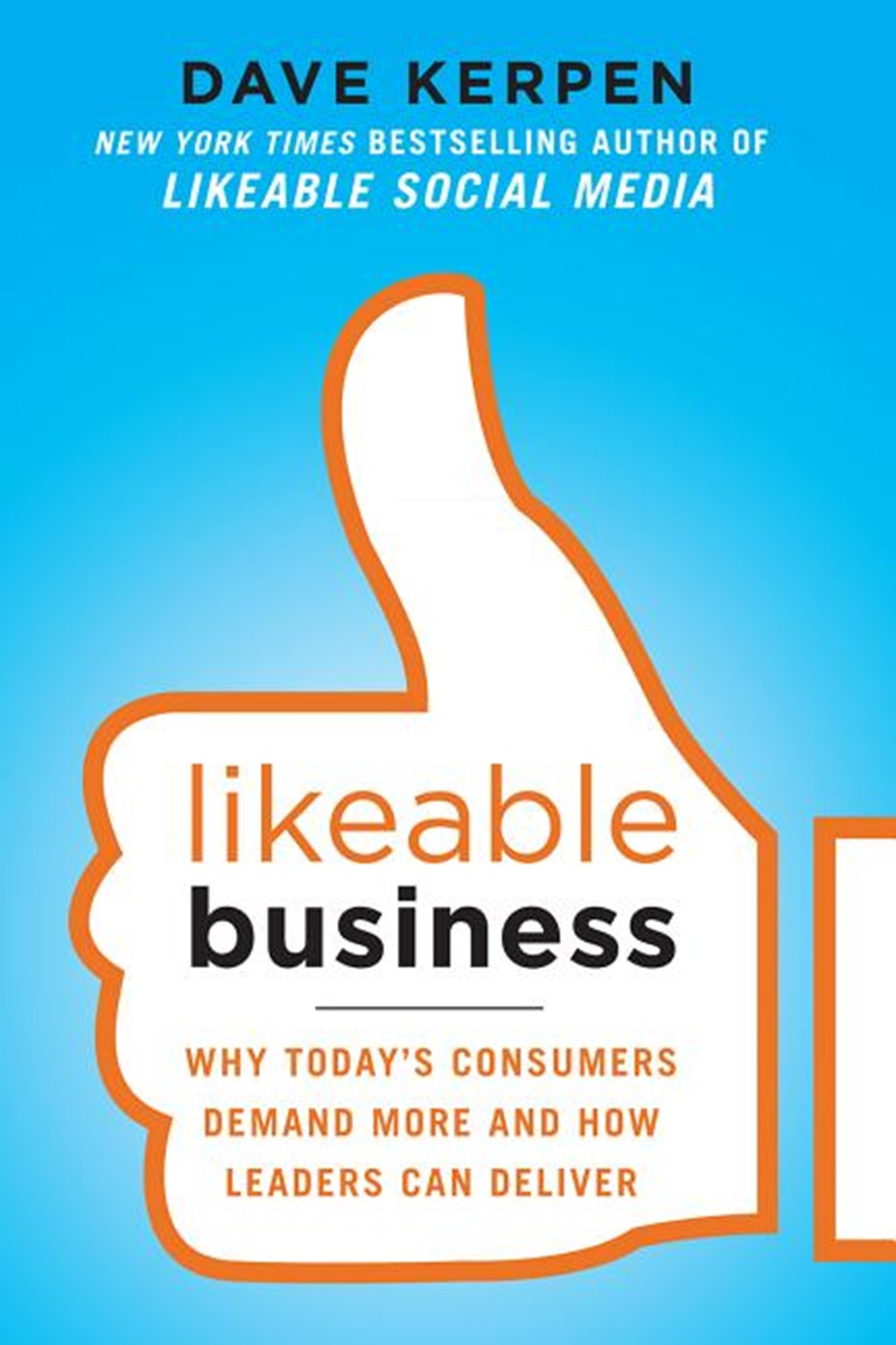 Likeable Business Why Today's Consumers Demand More and How Leaders Can Deliver