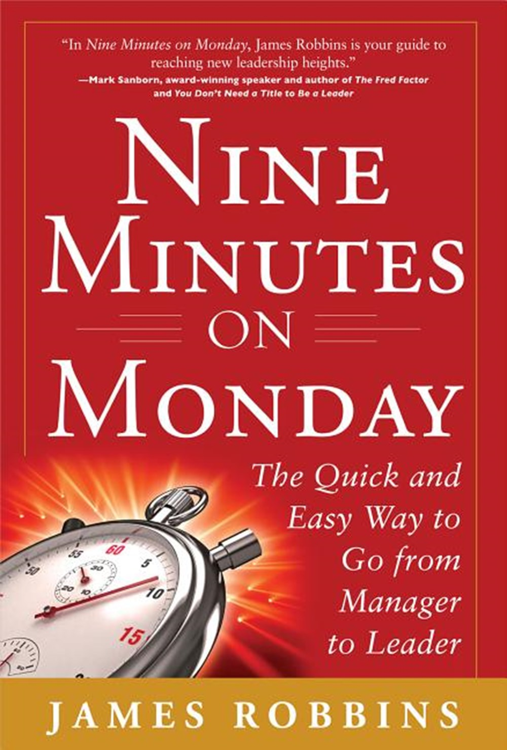 Nine Minutes on Monday The Quick and Easy Way to Go from Manager to Leader