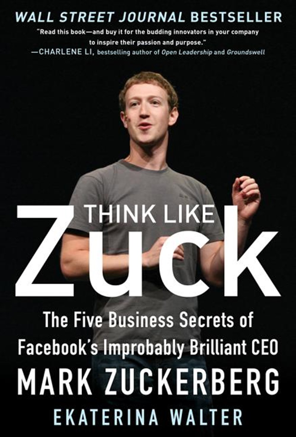 Think Like Zuck The Five Business Secrets of Facebook's Improbably Brilliant CEO Mark Zuckerberg