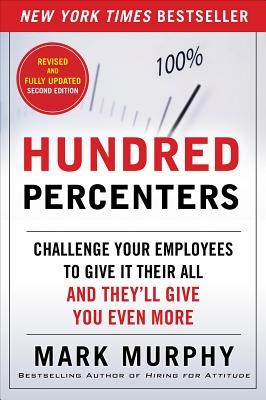 Hundred Percenters: Challenge Your Employees to Give It Their All, and They'll Give You Even More