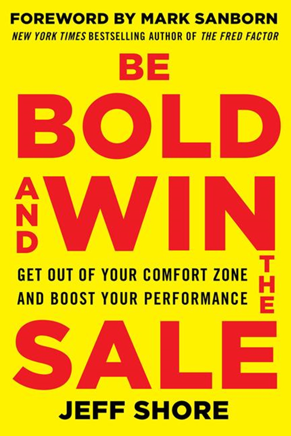 Be Bold and Win the Sale Get Out of Your Comfort Zone and Boost Your Performance