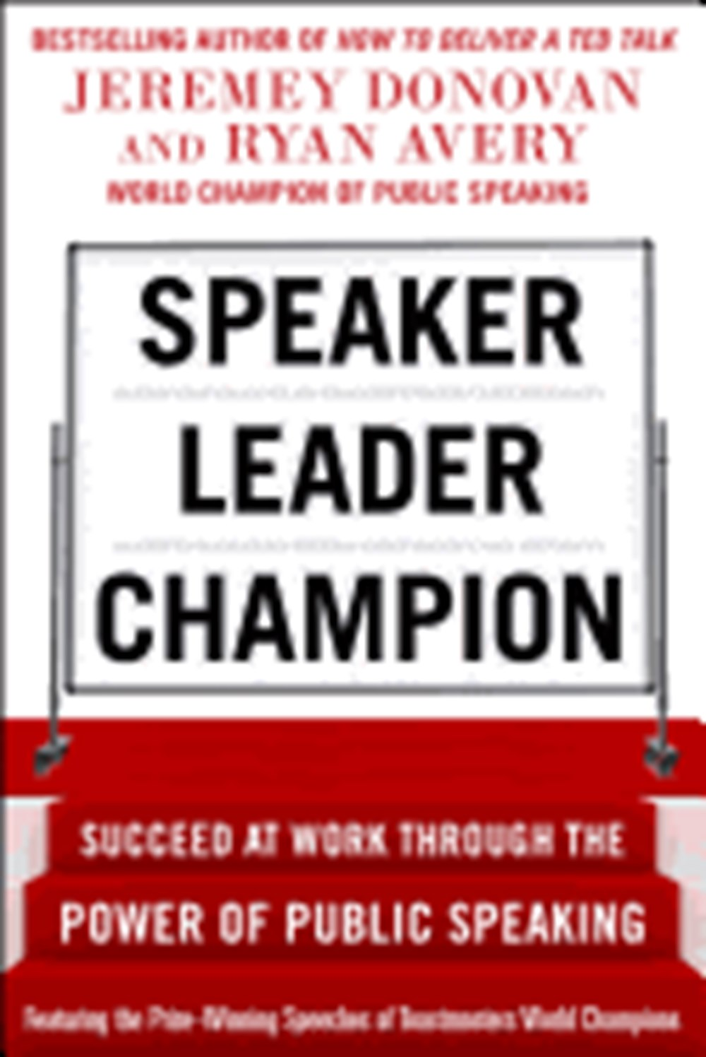 Speaker, Leader, Champion Succeed at Work Through the Power of Public Speaking