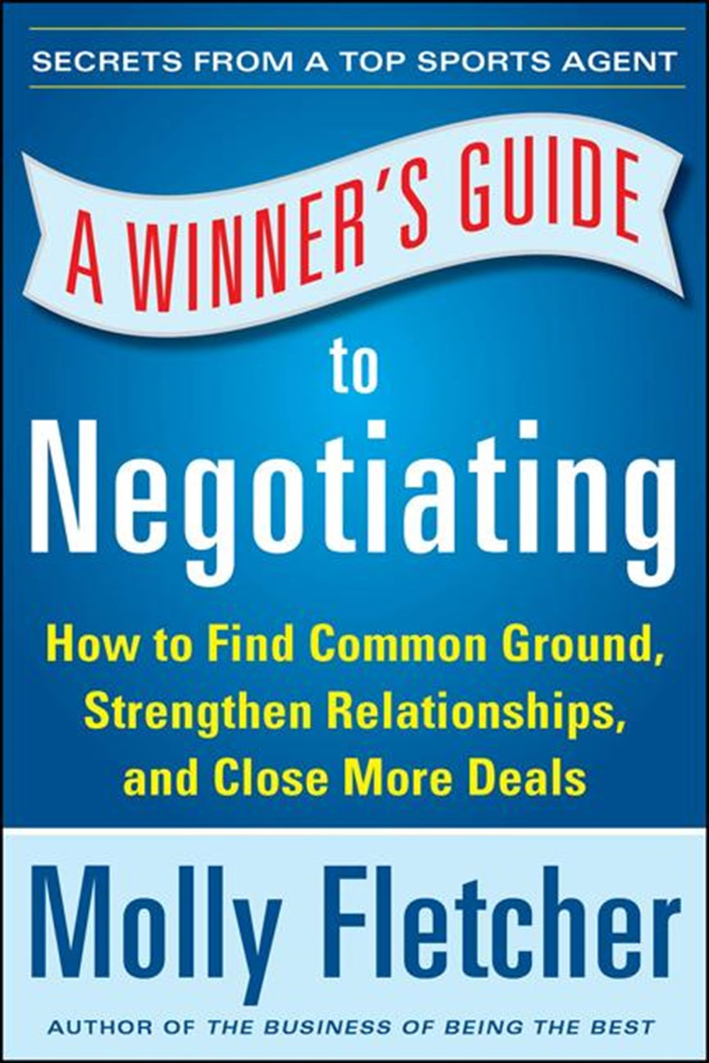 Winner's Guide to Negotiating How Conversation Gets Deals Done