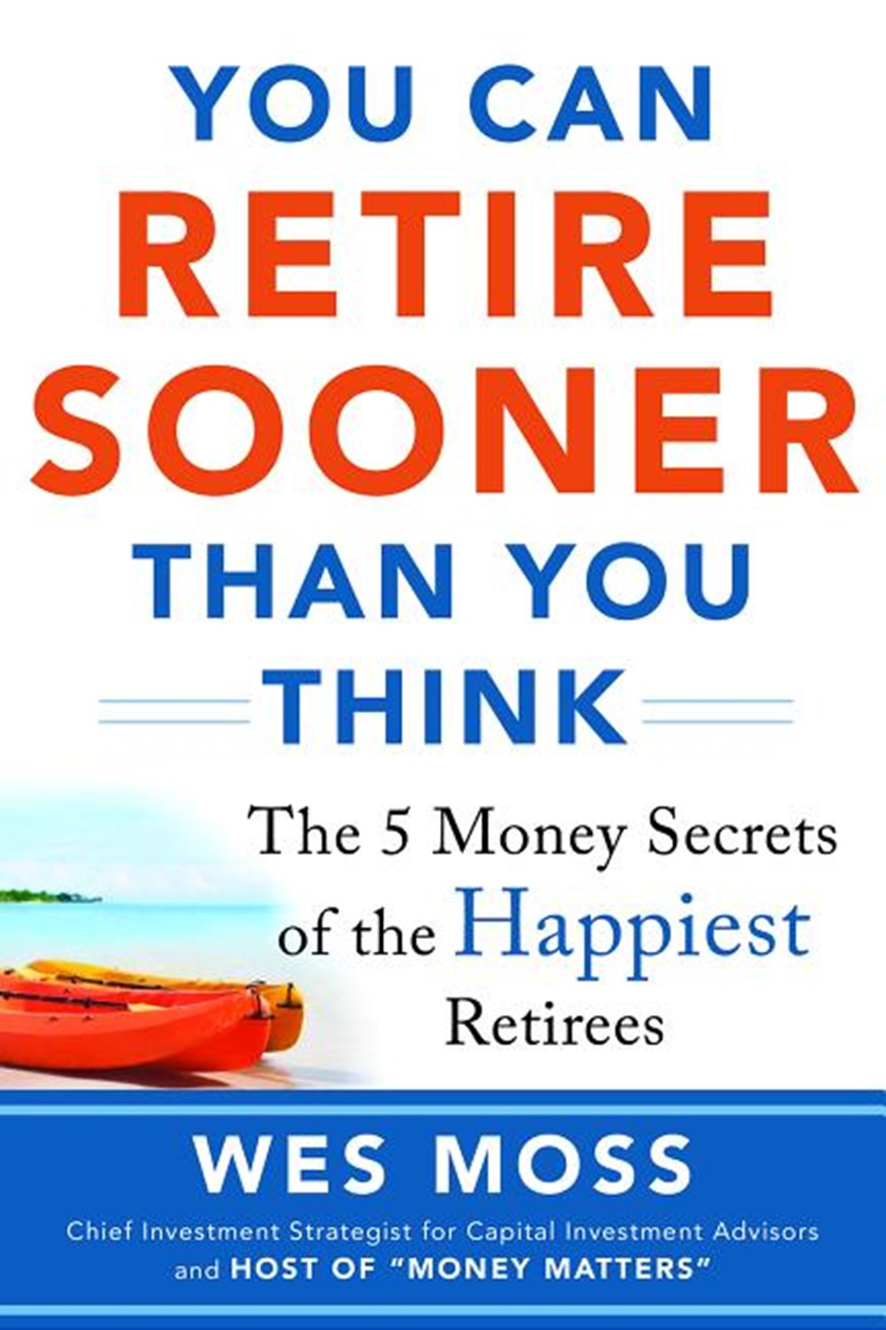 You Can Retire Sooner Than You Think The 5 Money Secrets of the Happiest Retirees